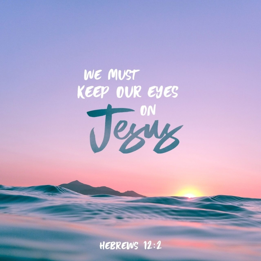 Hebrews 12 v 2 Eyes on Jesus
