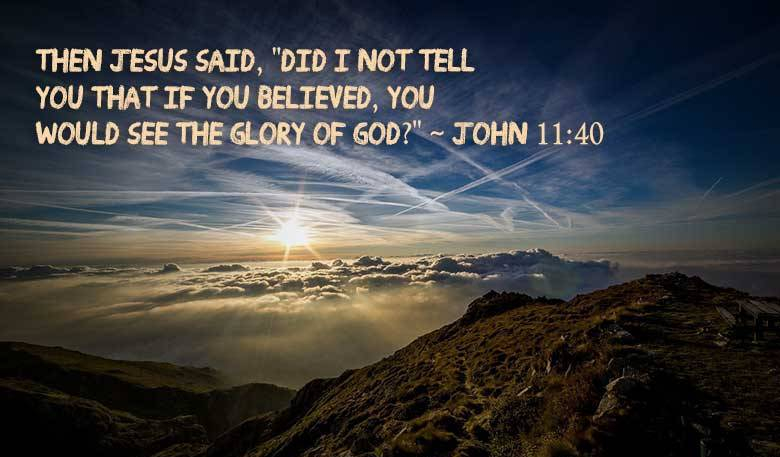 John 11 v 40 if you believe