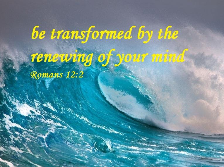 Romans 12 v 2 be transformed